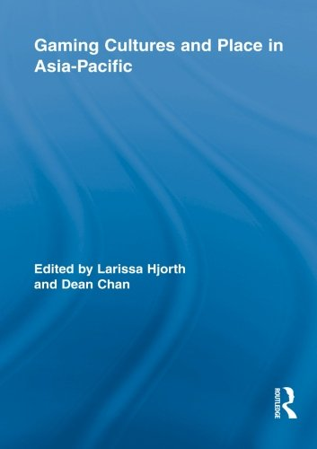 Gaming Cultures and Place in Asia-Pacific (Routledge Studies in New Media)