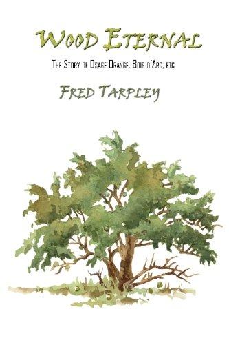 Wood Eternal: The Story of Osage Orange, Bois d'Arc, etc.