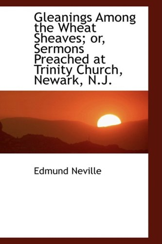 Gleanings Among the Wheat Sheaves; or, Sermons Preached at Trinity Church, Newark, N.J.