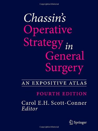 Chassin'S Operative Strategy In General Surgery: An Expositive Atlas (Scott-Connor, Chassin'S Operative Strategy In General Surgery)