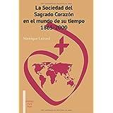 La Sociedad del Sagrado Corazón en el mundo de su tiempo 1865-2000 (Spanish Edition)
