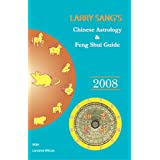 Larry Sang's Chinese Astrology & Feng Shui Guide 2008: The Year of the Rat ~ Larry Sang