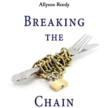 Breaking the Chain: How I Banned Chain Restaurants from My Diet and Went from Full to Fulfilled Audiobook by Allyson Reedy Narrated by Melanie Haynes