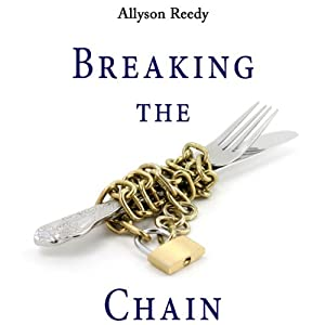 Breaking the Chain: How I Banned Chain Restaurants from My Diet and Went from Full to Fulfilled | [Allyson Reedy]