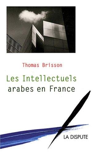 Les Intellectuels arabes en France : Migrations et échanges intellectuels