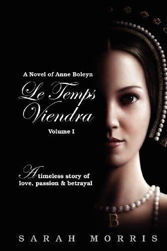 Le Temps Viendra: A Novel of Anne Boleyn Vol 1