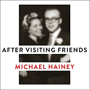 After Visiting Friends: A Son's Story | [Michael Hainey]