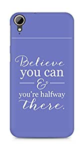 AMEZ believe you can and you are there halfway Back Cover For HTC Desire 828