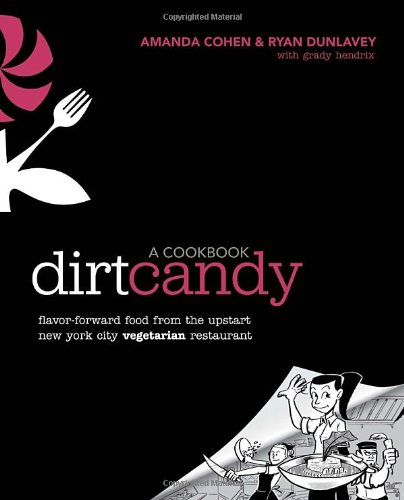 Dirt Candy: A Cookbook: Flavor-Forward Food from the Upstart New York City Vegetarian Restaurant by Amanda Cohen, Ryan Dunlavey, Grady Hendrix