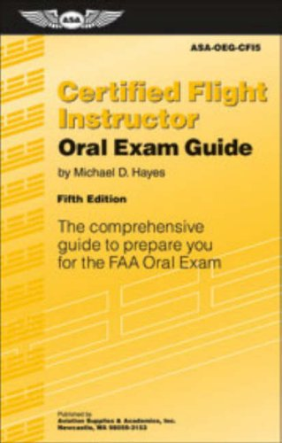 Certified Flight Instructor Oral Exam Guide: The...