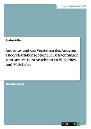 Autismus und das Verstehen des Anderen. Theoretisch-konzeptionelle Betrachtungen zum Autismus im Anschluss an W. Dilthey und M. Scheler (German Edition) PDF