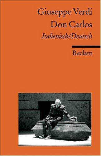 Don Carlo /Don Carlos: Ital. /Dt.: Oper in fünf Akten nach Friedrich Schillers gleichnamigem Drama, Italienisch und Deutsch