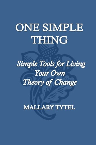 One Simple Thing: Simple Tools for Living Your Own Theory of Change