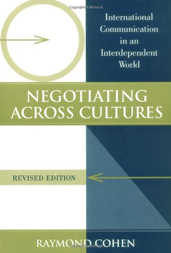 Negotiating Across Cultures: International Communication in an Interdependent World (Cross-Cultural Negotiation Books)
