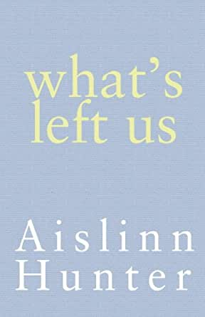 What's Left Us - Kindle edition by Aislinn Hunter. Literature
