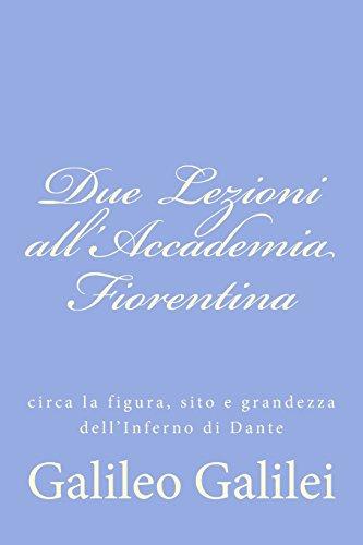 Due Lezioni all'Accademia Fiorentina: circa la figura, sito e grandezza dell'Inferno di Dante
