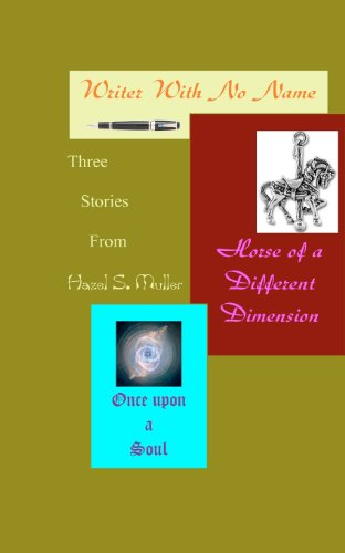 Book: Three Stories From Hazel S. Muller - Writer With No Name, Horse of a Different Dimension, & Once Upon a Soul by Hazel S. Muller