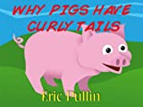 Why Pigs Have Curly Tails (Why Series)