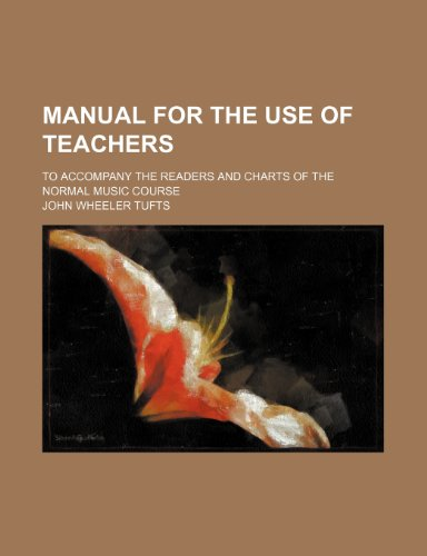 Manual for the use of teachers; to accompany the readers and charts of the Normal Music Course