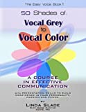 img - for Fifty Shades From Vocal Grey To Vocal Color:: A Course in Effective Communication With Presentation Skills To Build Confidence In Your Personality, Passion and Power. (The Easy Voice Book) book / textbook / text book