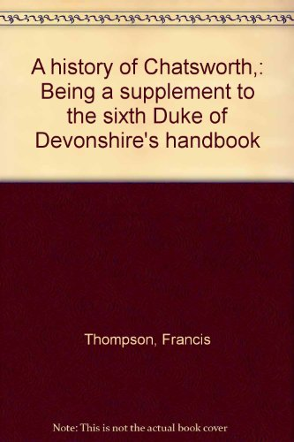 A History Of Chatsworth,: Being A Supplement To The Sixth Duke Of Devonshire'S Handbook
