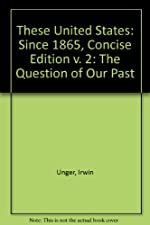 These United States The Questions of Our Past Concise Volume 2 by Irwin Unger