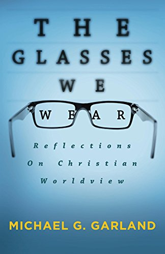 Free Kindle Book : The Glasses We Wear: Reflections On Christian Worldview