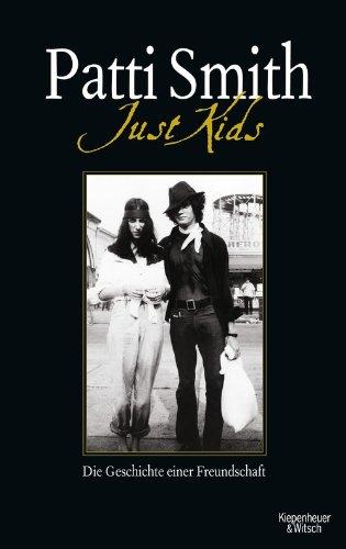 Patti Smith - Just Kids: Die Geschichte einer Freundschaft