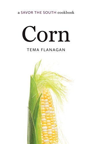 Corn: a Savor the South® cookbook (Savor the South Cookbooks) by Tema Flanagan