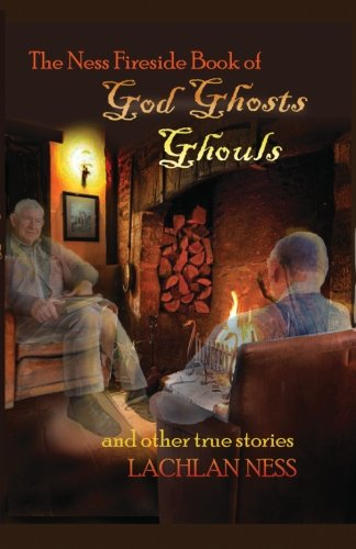 The Ness Fireside Book of God, Ghosts, Ghouls and Other True Stories