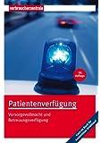 Patientenverfügung: Vorsorgevollmacht und Betreuungsverfügung