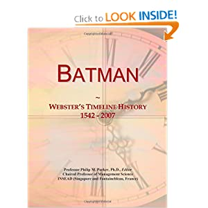Batman: Webster's Timeline History, 1542 - 2007 by Icon Group International