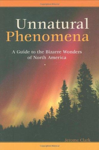 Unnatural Phenomena: A Guide to the Bizarre Wonders of North America