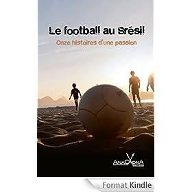 Le football au Br�sil - Onze histoires d'une passion