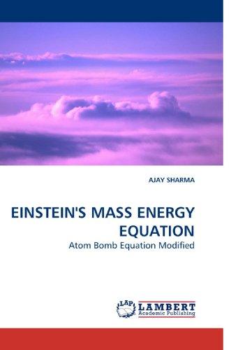 EINSTEIN'S MASS ENERGY EQUATION: Atom Bomb Equation Modified