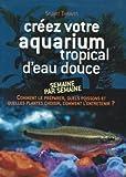 echange, troc Stuart Thraves - Créez votre aquarium tropical d'eau douce
