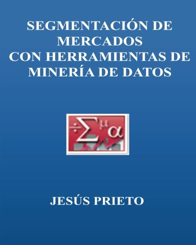 SEGMENTACION DE MERCADOS con herramientas de Mineria de Datos