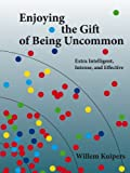 img - for Enjoying the Gift of Being Uncommon: Extra Intelligent, Intense, and Effective book / textbook / text book