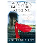 Anuradha Roy [(An Atlas of Impossible Longing)] [Author: Anuradha Roy] published on (March, 2009)