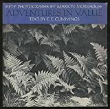 Adventures in Value: Fifty Photographs By Marion Morehouse, Text By E. E. Cummings