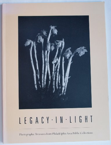 Legacy in Light : Photographic Treasures from Philadelphia Area Public Collections