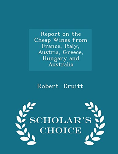 Report on the Cheap Wines from France, Italy, Austria, Greece, Hungary and Australia - Scholar's Choice Edition
