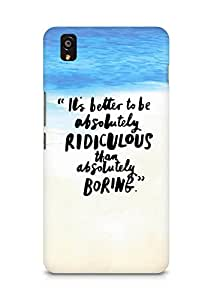AMEZ its better to be absolutely ridiculous than boring Back Cover For OnePlus X