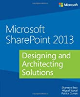 Microsoft SharePoint 2013: Designing and Architecting Solutions Front Cover