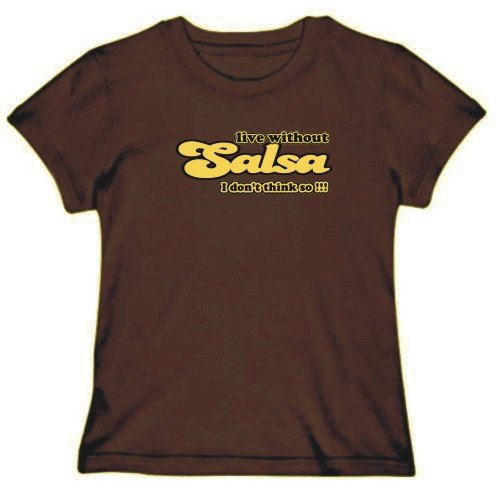 &quot;Live Without Salsa... I Don't Think So!&quot; t-shirt