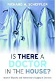 Richard M. Scheffler Is There a Doctor in the House?: Market Signals and Tomorrow's Supply of Doctors (Stanford General Books)