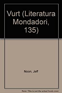 Vurt (Literatura Mondadori, 135) (Spanish Edition) by Jeff Noon and Isabel Nunez