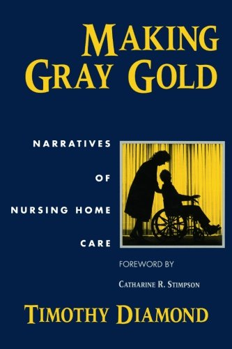 Making Gray Gold: Narratives of Nursing Home Care (Women...