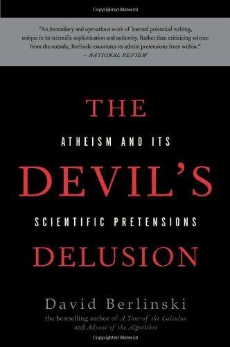 The Devil's Delusion: Atheism and its Scientific Pretensions by David Berlinski (2009-09-22) (The Devils Delusion compare prices)