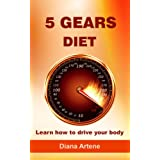 5 Gears Diet: Learn how to drive your bodyby Diana Artene